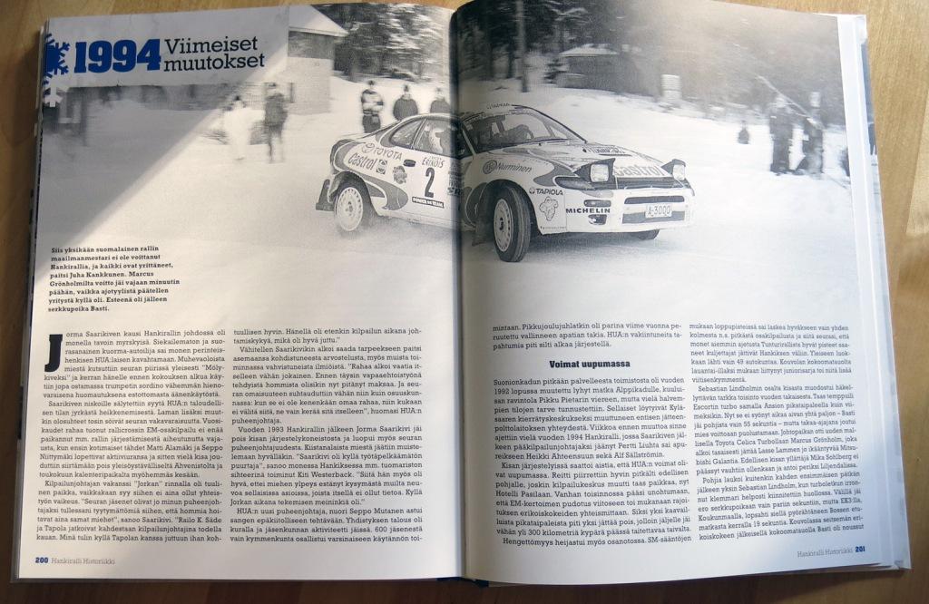 Suomalaiset rallin maailmanmestarit eivät Hankirallia onnistuneet voittamaan. Vuonna 1994 Marcus Grönholmin yritys riitti toiselle sijalle. Tuolloin tuloslistalla oli paljon tuttuja nimiä: Lindholm, Vierimaa, Saarenpää, Puhakka, Hagström, Latvala, Rovanperä, Gardemeister, ...